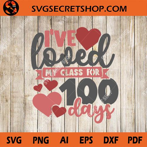 Download I've Loved My Class For 100 Days SVG, School SVG, Love SVG ...