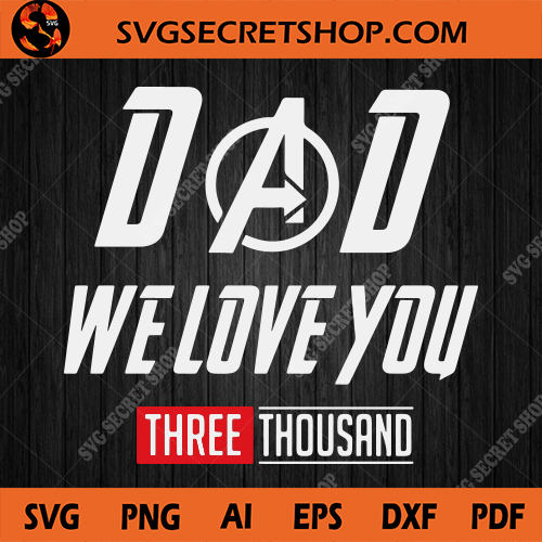 Download Dad We Love You Three Thousand SVG, I love You 3000 SVG ...